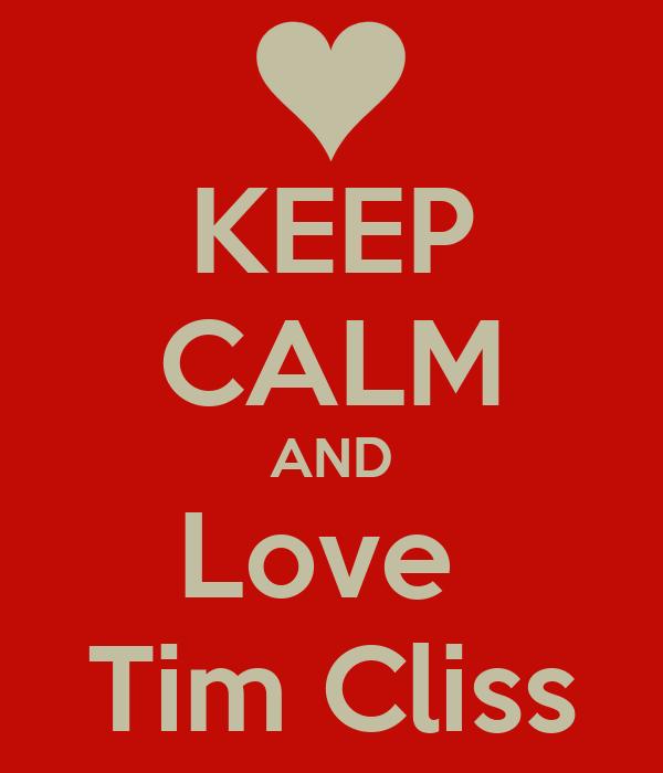 KEEP CALM AND Love  Tim Cliss