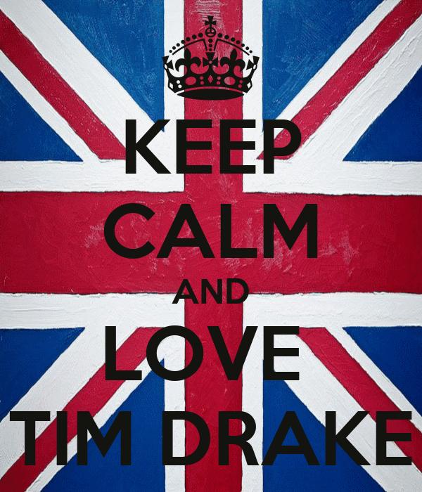 KEEP CALM AND LOVE  TIM DRAKE