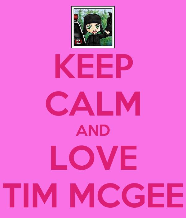 KEEP CALM AND LOVE TIM MCGEE