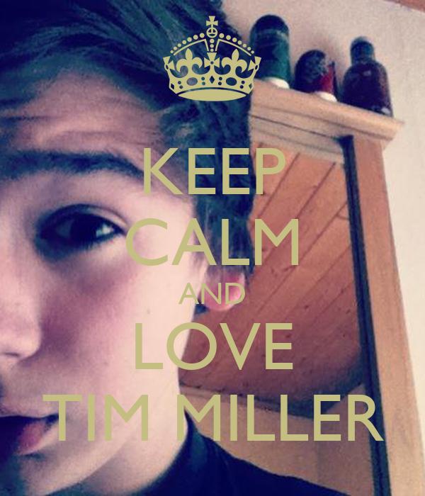 KEEP CALM AND LOVE TIM MILLER