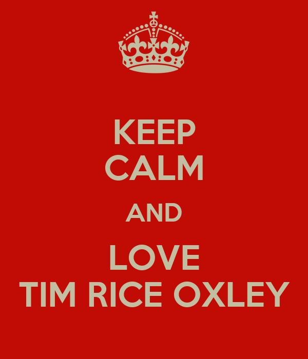 KEEP CALM AND LOVE TIM RICE OXLEY