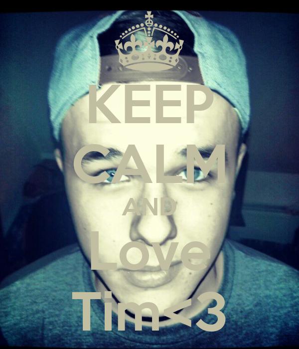 KEEP CALM AND Love Tim<3