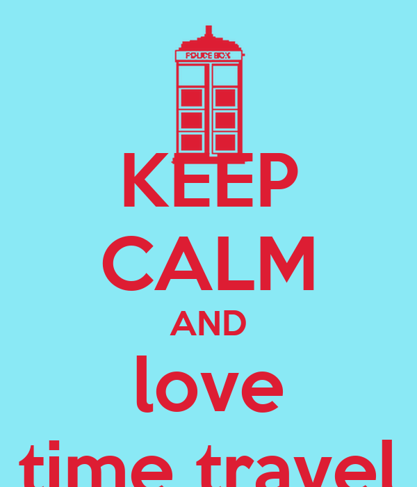 KEEP CALM AND love time travel