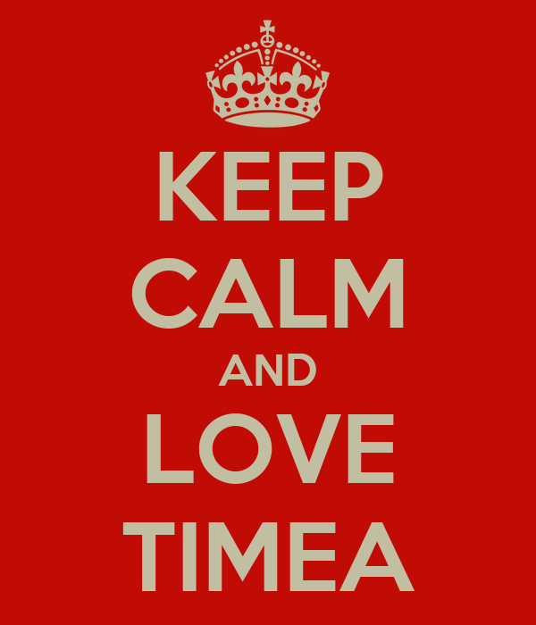KEEP CALM AND LOVE TIMEA