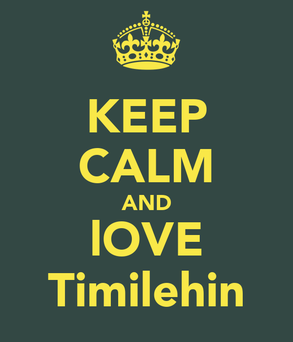 KEEP CALM AND lOVE Timilehin