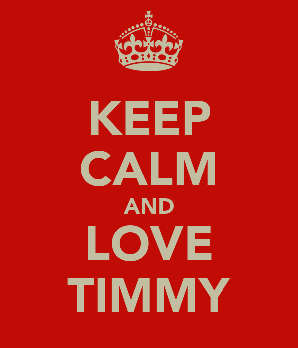 KEEP CALM AND LOVE TIMMY
