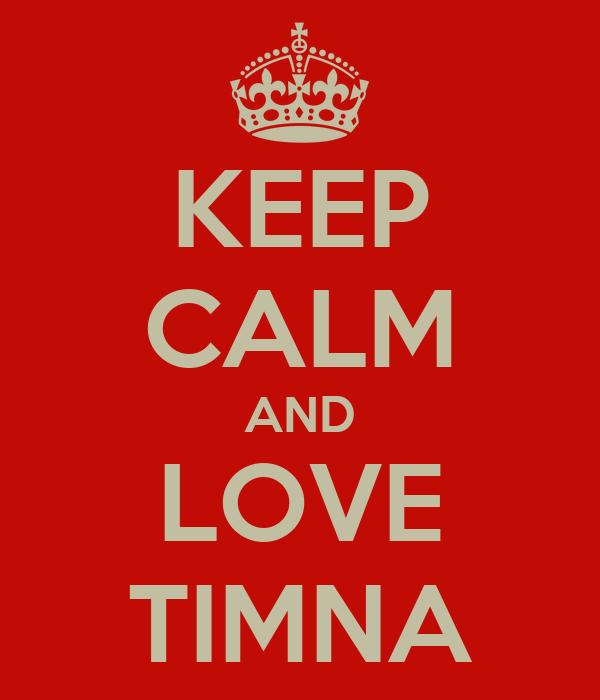 KEEP CALM AND LOVE TIMNA