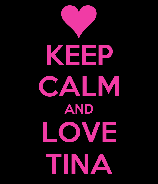 KEEP CALM AND LOVE TINA