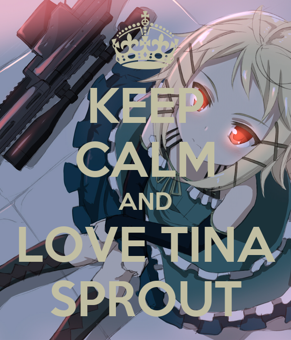 KEEP CALM AND LOVE TINA SPROUT