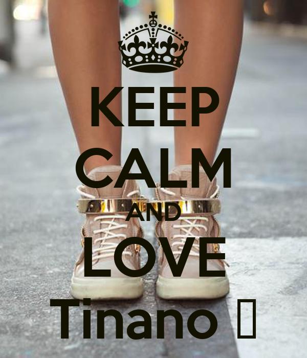 KEEP CALM AND LOVE Tinano ❤