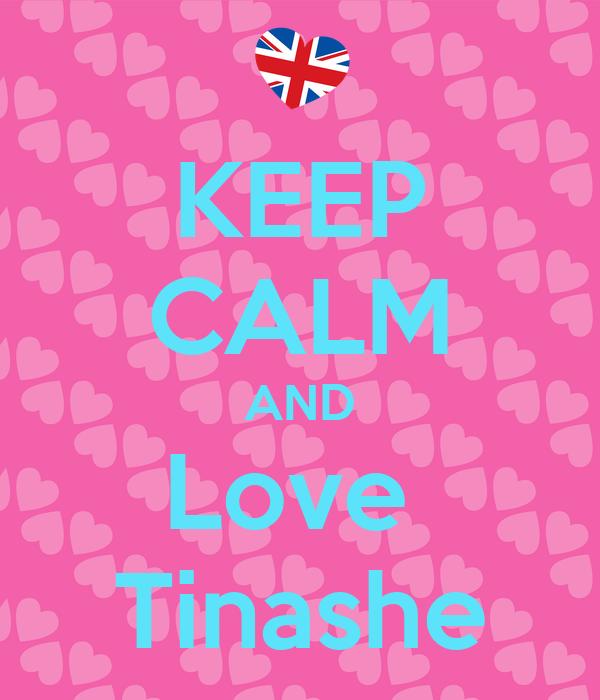KEEP CALM AND Love  Tinashe