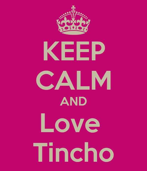 KEEP CALM AND Love  Tincho