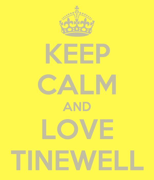 KEEP CALM AND LOVE TINEWELL