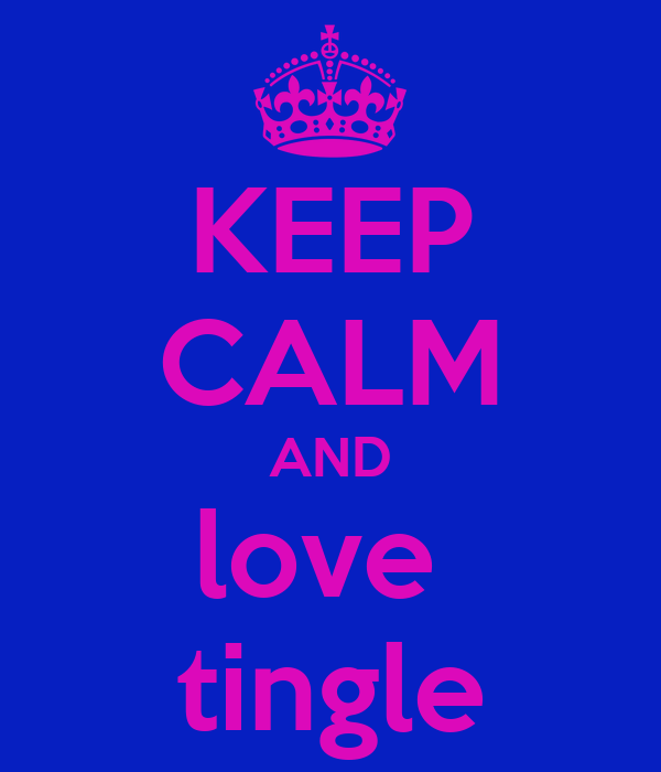 KEEP CALM AND love  tingle