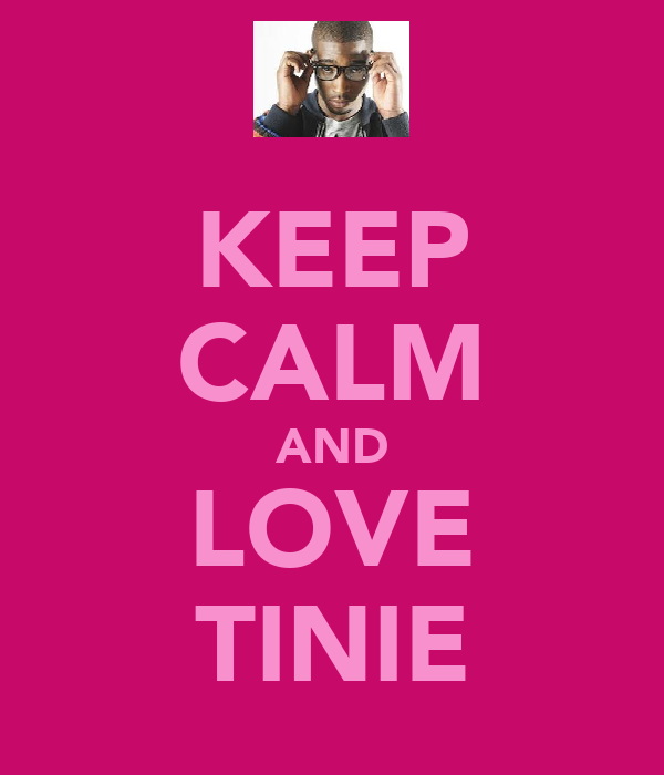 KEEP CALM AND LOVE TINIE