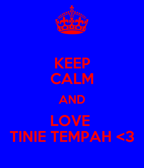 KEEP CALM AND LOVE  TINIE TEMPAH <3