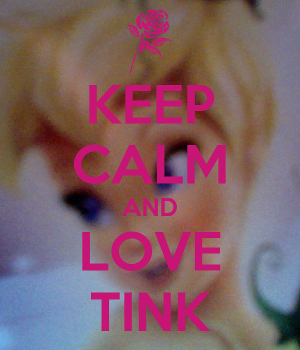 KEEP CALM AND LOVE TINK