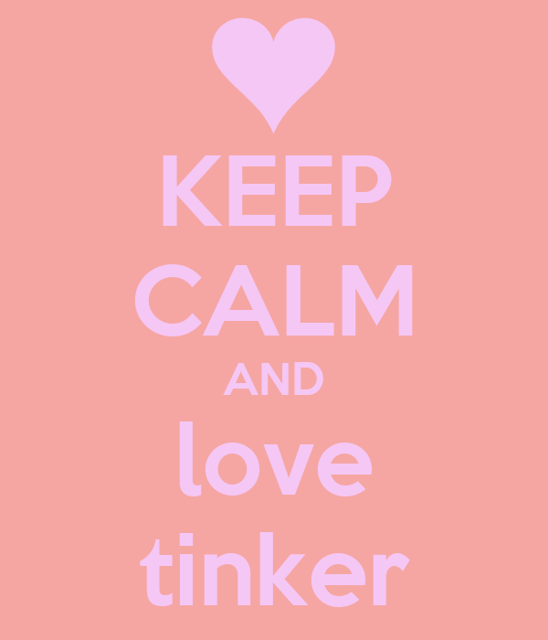 KEEP CALM AND love tinker