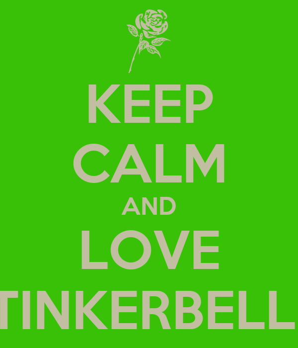 KEEP CALM AND LOVE TINKERBELL
