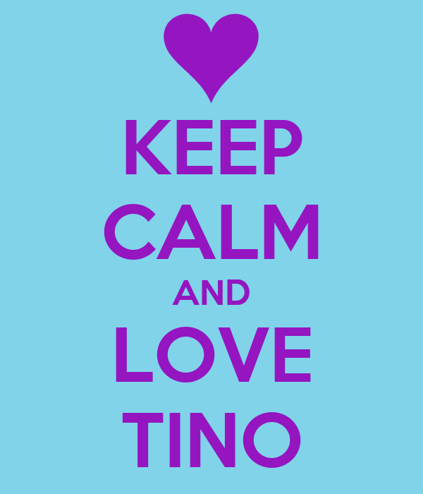KEEP CALM AND LOVE TINO