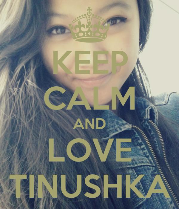 KEEP CALM AND LOVE TINUSHKA