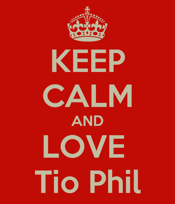 KEEP CALM AND LOVE  Tio Phil
