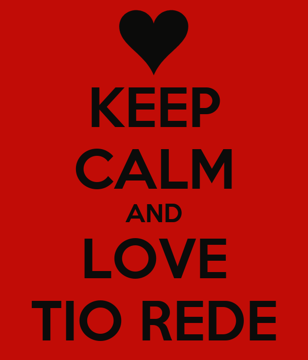 KEEP CALM AND LOVE TIO REDE