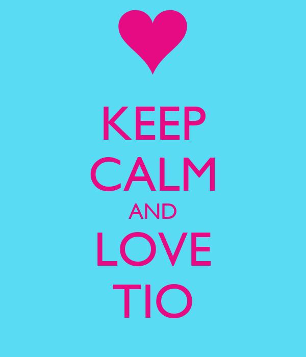 KEEP CALM AND LOVE TIO