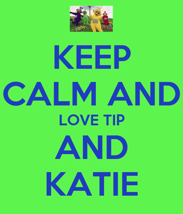 KEEP CALM AND LOVE TIP AND KATIE