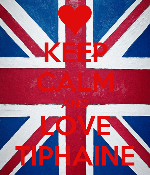 KEEP CALM AND LOVE TIPHAINE