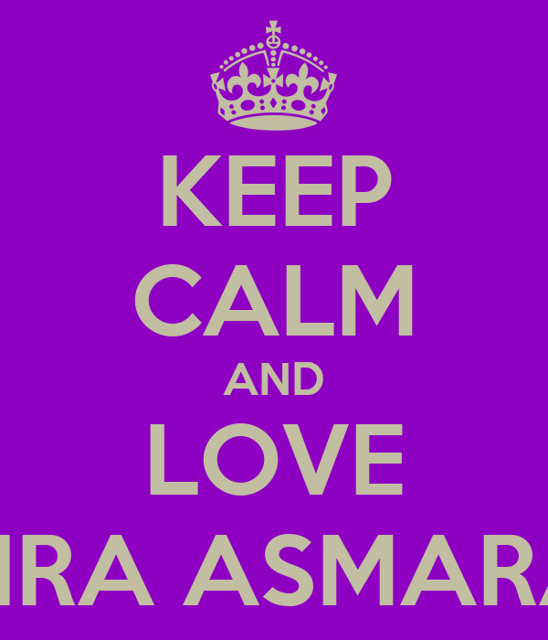 KEEP CALM AND LOVE TIRA ASMARA