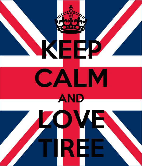 KEEP CALM AND LOVE TIREE