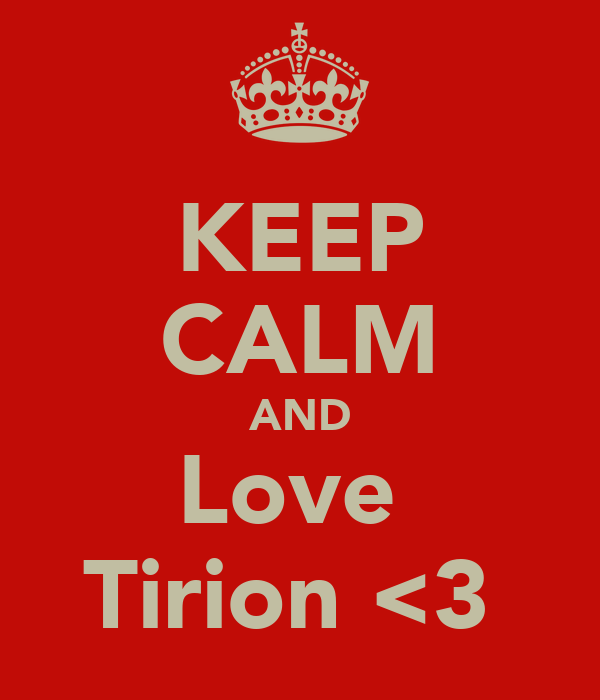 KEEP CALM AND Love  Tirion <3