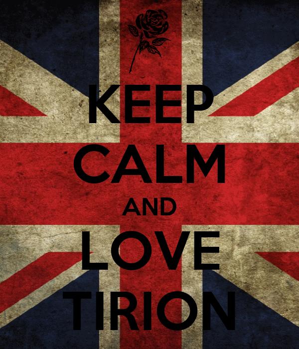 KEEP CALM AND LOVE TIRION