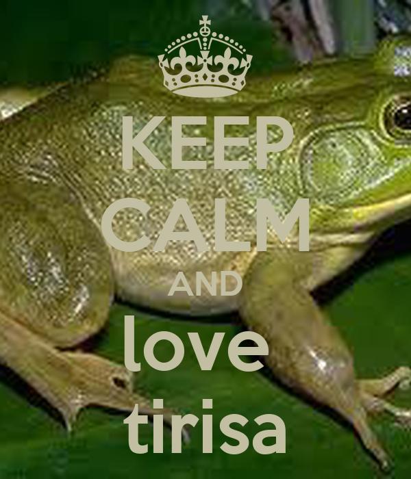 KEEP CALM AND love  tirisa