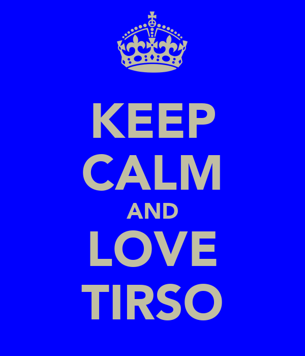 KEEP CALM AND LOVE TIRSO