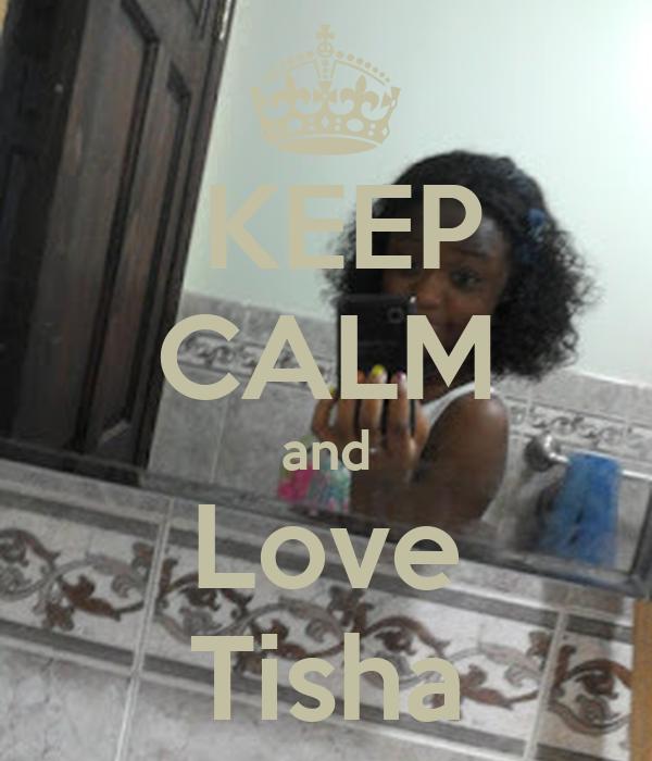 KEEP CALM and Love Tisha