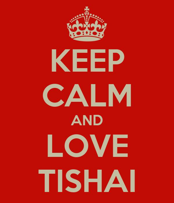 KEEP CALM AND LOVE TISHAI