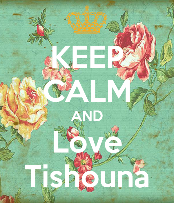 KEEP CALM AND Love Tishouna
