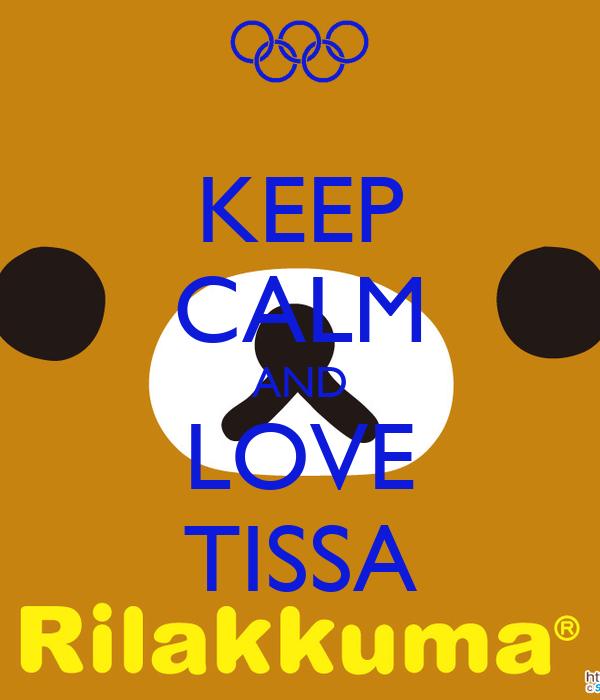 KEEP CALM AND LOVE TISSA