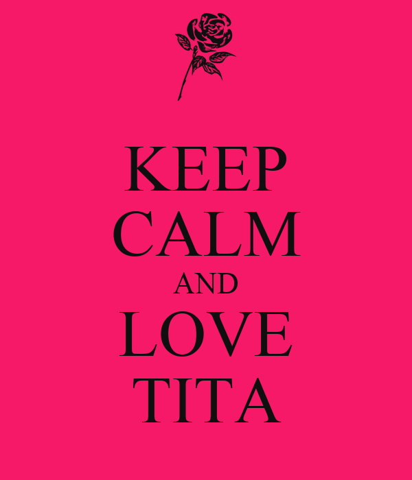 KEEP CALM AND LOVE TITA