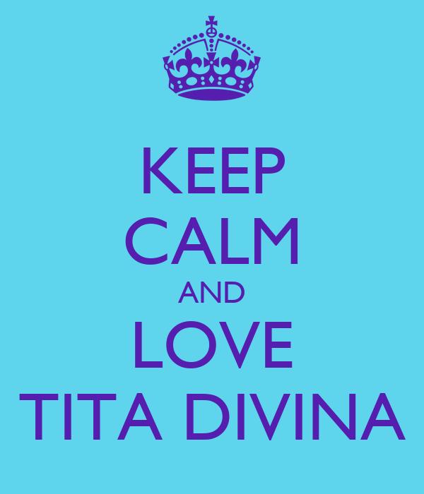 KEEP CALM AND LOVE TITA DIVINA