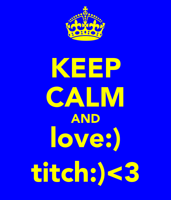 KEEP CALM AND love:) titch:)<3
