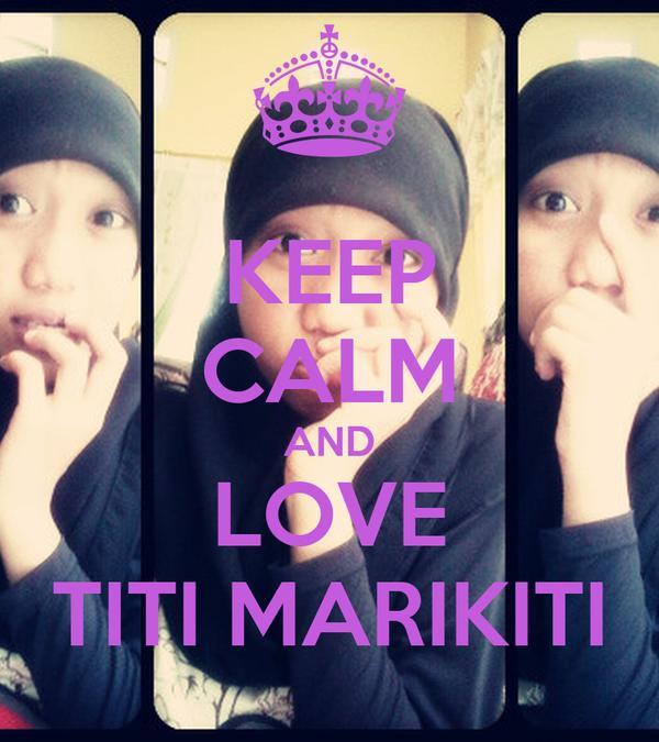 KEEP CALM AND LOVE TITI MARIKITI