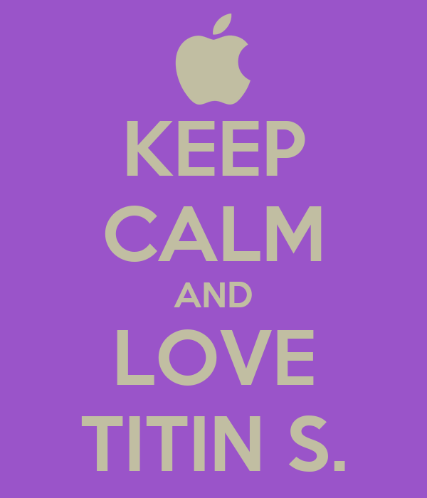 KEEP CALM AND LOVE TITIN S.