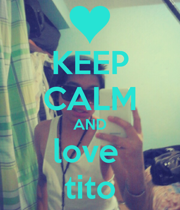 KEEP CALM AND love  tito