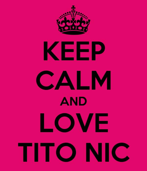 KEEP CALM AND LOVE TITO NIC
