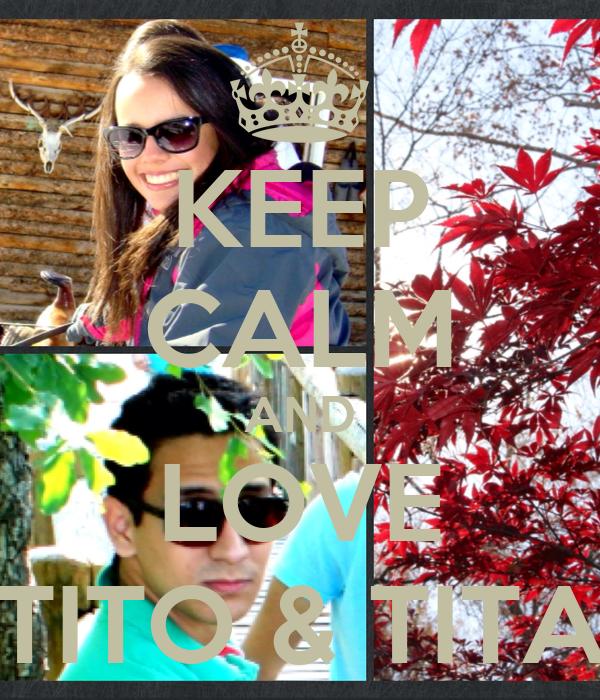 KEEP CALM AND LOVE TITO & TITA