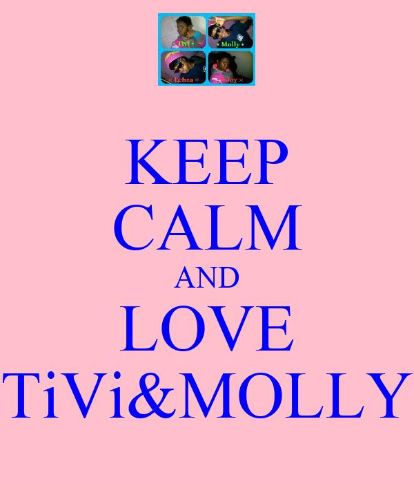 KEEP CALM AND LOVE TiVi&MOLLY