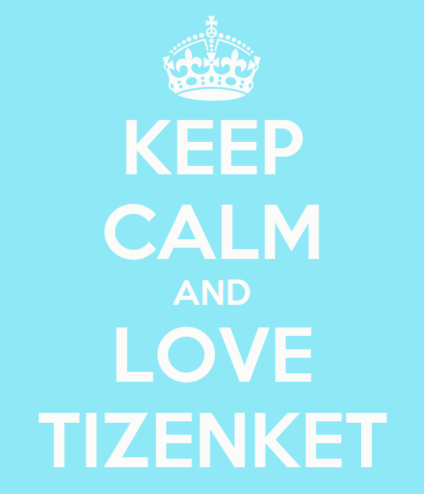 KEEP CALM AND LOVE TIZENKET